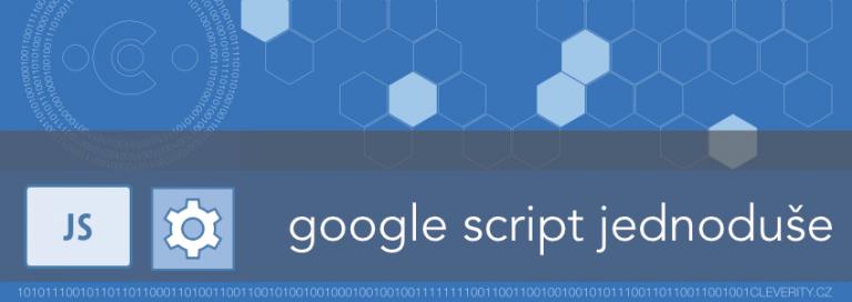 Google Script jednoduše, jednoduchá automatizace